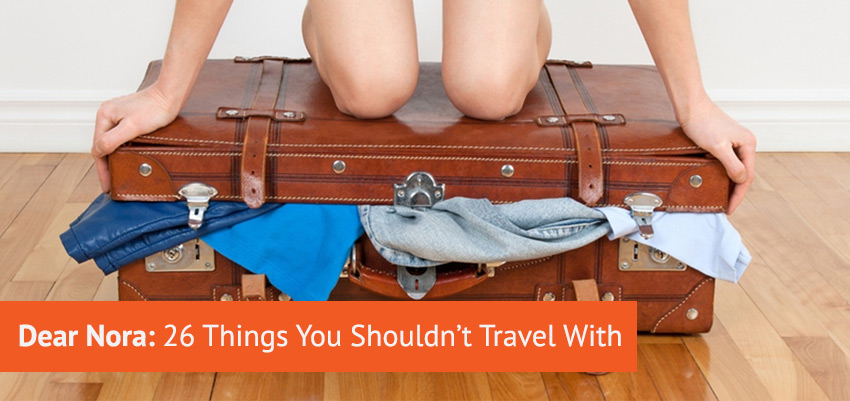 Dear Nora: 26 Things You Shouldn't Travel With