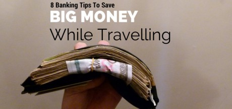 8 Banking & Credit Card Tips For Saving Big Money While Travelling
