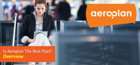 Is Aeroplan The Best Plan – Overview