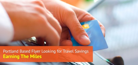 Portland Based Flyer looking for Travel Savings – Earning The Miles
