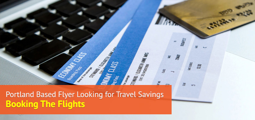 Portland Based Flyer looking for Travel Savings – Booking the Flights